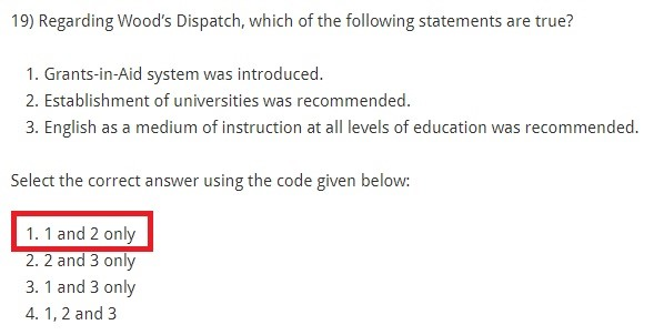 Regarding Wood's Dispatch, which of the following statements are true? Grants-in-Aid system was introduced. Establishment of universities was recommended. English as a medium of instruction at all levels of education was recommended. Select the correct answer using the code given below: 1 and 2 only 2 and 3 only 1 and 3 only 1, 2 and 3