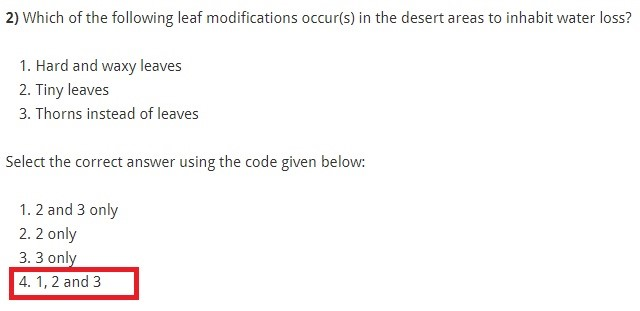 Which of the following leaf modifications occur(s) in the desert areas to inhabit water loss? Hard and waxy leaves Tiny leaves Thorns instead of leaves Select the correct answer using the code given below: 2 and 3 only 2 only 3 only 1, 2 and 3